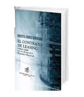 Chavez Echeverry Roberto El Contrato de Leasing y otros temas en su Perspectiva Notarial y Registral