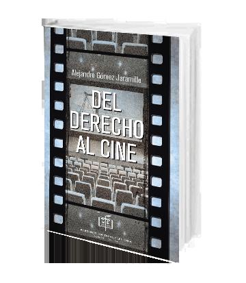 Gomez Jaramillo Alejandro Del Derecho al Cine