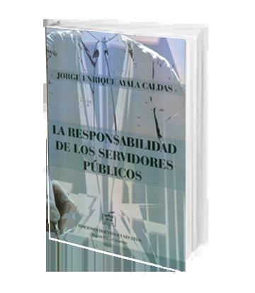JORGE ENRIQUE AYALA CALDAS LA RESPONSABILIDAD DE LOS SERVIDORES PUBLICOS