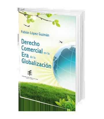 Lopez Guzman Fabian Derecho Comercial en la Era de la Globalización