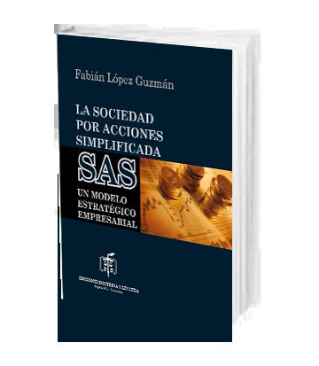 Lopez Guzman Fabian La Sociedad por Acciones Simplificada. SAS un Modelo Estratégico Empresarial