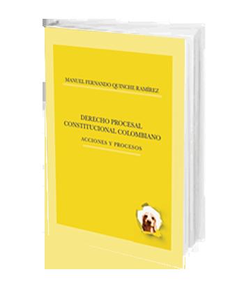 QUINCHE RAMIREZ MANUEL FERNANDO Derecho Procesal Constitucional Colombiano Acciones y Procesos