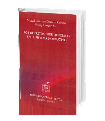 Quinche Ramirez Manuel Los Decretos Presidenciales en el Sistema Norm