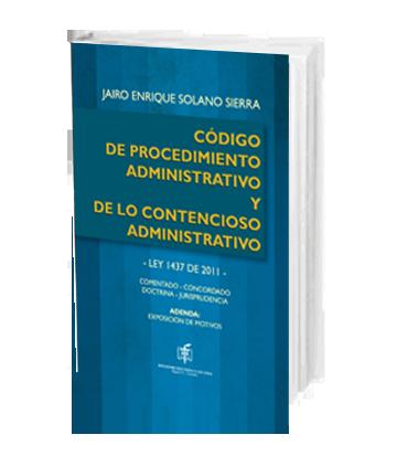 Solano Sierra Jairo Codigo de Procedimiento Administrativo y de lo Contencioso AdminLey 1437 de 2011 Comentado Concordado