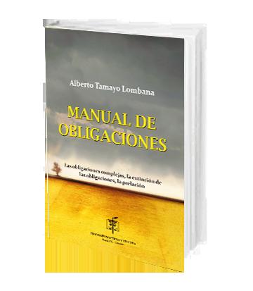 Tamayo Lombana Alberto Manual de Obligaciones Las Obligaciones Complejas la Extincion de las Obligaciones la Prelacion