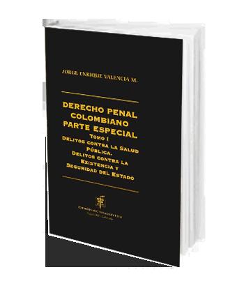 Valencia Jorge Enrique Derecho Penal Colombiano Parte Especial Tm. I Delitos Contra la Salud Publica, Delitos Contra la Existencia y Seguridad del Estado