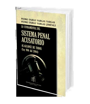 Vargas Pedro Pablo Lo Fundamental del Sistema Penal Acusatorio al Alcance de Todos