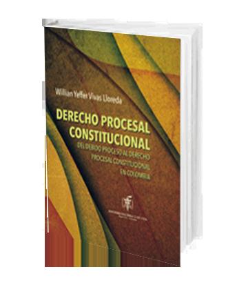Vivas Lloreda William Yeffer Derecho Procesal Constitucional El Debido Proceso al Derecho Procesal Constitucional en Colombia