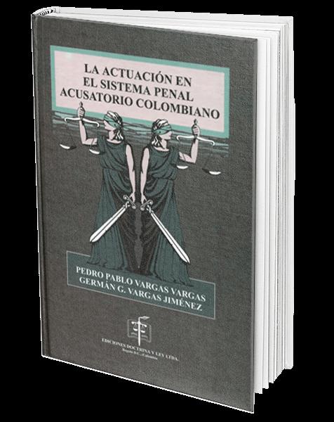 la-actuacion-en-el-sistema-penal-acusatorio-colombiano