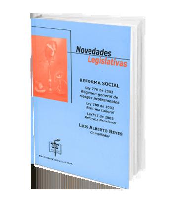 Reyes Luis Alberto Novedades Legislativas Reforma Social Ley 776 de 2002 Régimen General de Riesgos Profesionales L