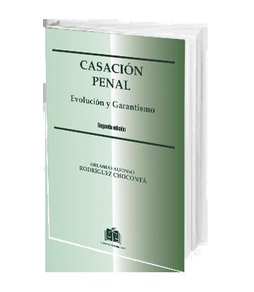 CASACIÓN PENAL Evolución y Garantismo Rodríguez Chocontá Orlando Alfonso
