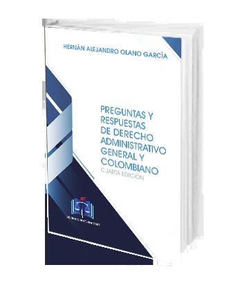 PREGUNTAS Y RESPUESTAS DE DERECHO ADMINISTRATIVO GENERAL Y COLOMBIANO Olano Garcia Hernan Alejandro
