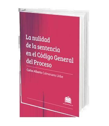 La Nulidad de la Sentencia en el Código General del Proceso Colmenares Uribe Carlos